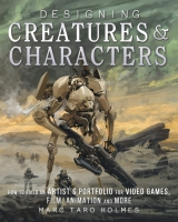 Артбук «Designing Creatures and Characters: How to Build an Artist's Portfolio for Video Games, Film, Animation and More» [USA IMPORT]